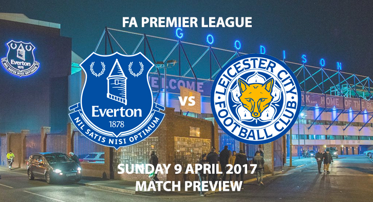 Everton V Leicester City Match Preview - Sunday 9th April 2017 4PM - FA Premier League, Goodison Park, Liverpool