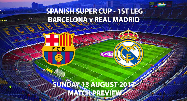 Spanish Super Cup 1st Leg - Barcelona vs Real Madrid - Match Preview
