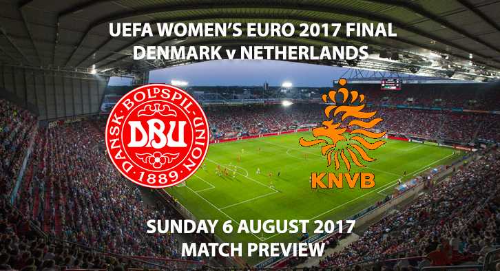 Women's Euro 2017 Final - Denmark vs Netherlands - Match Preview