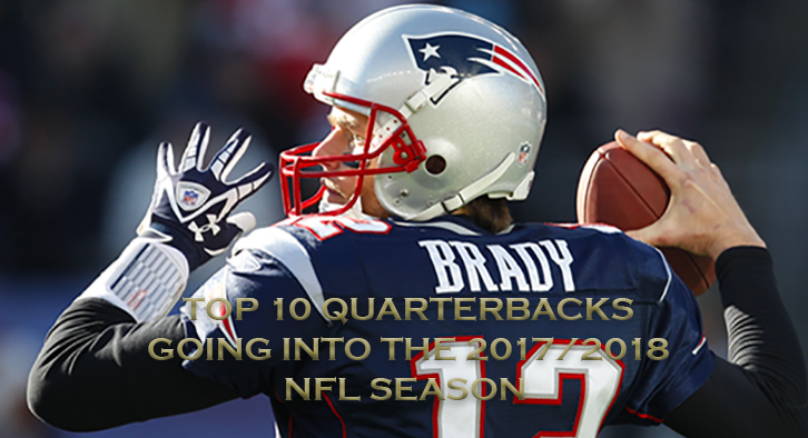 NFL 2017/2018 - Top 10 Quarterbacks coming into the season