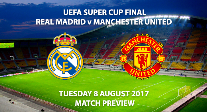 UEFA Super Cup Final - Real Madrid vs Manchester United - Match Preview