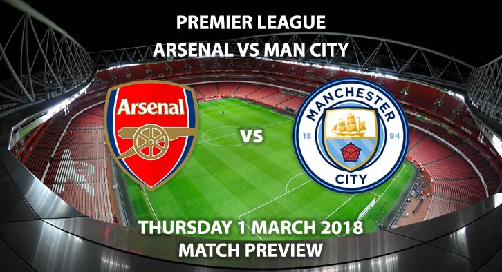 Arsenal vs Manchester City. Betting Match Preview, Thursday 1st March 2018 , FA Premier League, Emirates Stadium. Live on Sky Sport – 7:45pm.