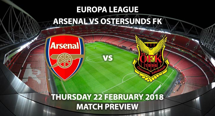 Arsenal vs Ostersunds. Betting Match Preview, Thursday 22nd February 2018. Europa League, Round of 32 - 2nd Leg. Emirates Stadium, BT Sport 1 - 20:05 GMT.