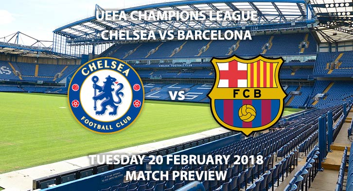 Chelsea vs Barcelona. Betting Match Preview, Tuesday 20th February 2018,Stamford Bridge UEFA Champions League. Live on BT Sport 1 - 19:45 GMT Kick-Off.