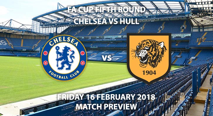 Chelsea vs Hull City, Betting Match Preview - Friday 15th February, Stamford Bridge, FA Cup - Fifth Round, BBC 1 – 7:45pm