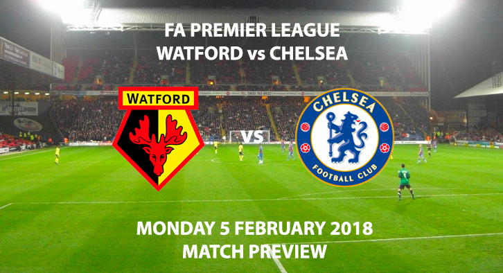 Chelsea vs Watford Match Betting Preview, Monday 5 February 2018, 8PM Kick Off.