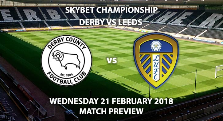 Leeds vs Derby. Betting match preview - Wednesday 21st February,Elland Road, Sky Bet Championship, Live on Sky Sports 1 - 19:45 Kick-Off.