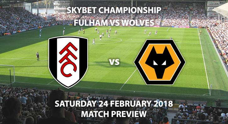 Fulham vs Wolves. Match Betting Preview - Saturday 24th February, Sky Bet Championship,Craven Cottage, Live on Sky Sports 1 - Kick-Off 17:30 GMT