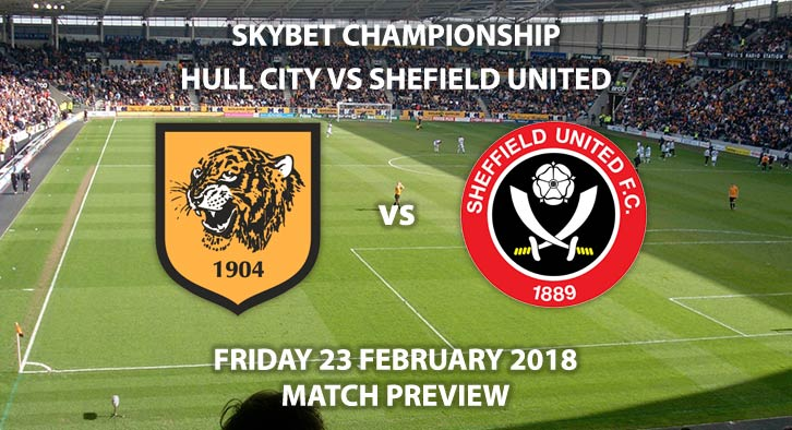 Hull City vs Sheffield United. Betting Match Preview, Friday 23rd February Sky Bet Championship Live on Sky Sports 1 - Kick off: 19:45 GMT