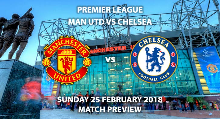 Manchester United vs Chelsea. Betting Match Preview, Sunday 25th February, 2018 - FA Premier League, Old Trafford. Live on Sky Sports – Kick-Off 14:05 GMT.