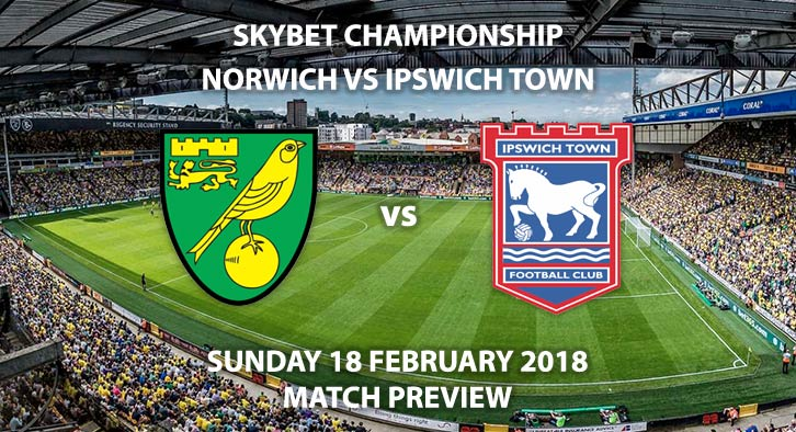 Norwich City vs Ipswich Town. Betting Match Preview, Sunday 18th February 2018, Carrow Road, Skybet Championship. Live on Sky Sports 1 – 12pm.