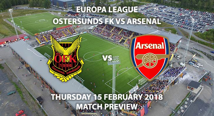 Ostersunds vs Arsenal, Thursday 15th February Europa League, Round of 32 -1st Leg, Jamkraft Arena, BT Sport 3 - 6:00pm. Betalyst Match Betting Preview.