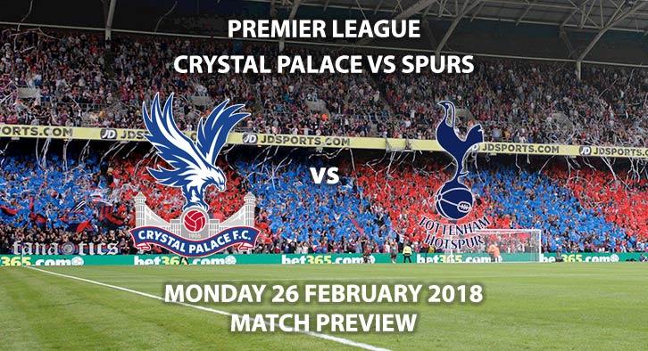 Crystal Palace vsTottenham Hotspur. Betting Match Preview, Sunday 25th February, 2018, FA Premier League, Selhurst Park, Live on Sky Sports – Kick-Off 12:00PM GMT