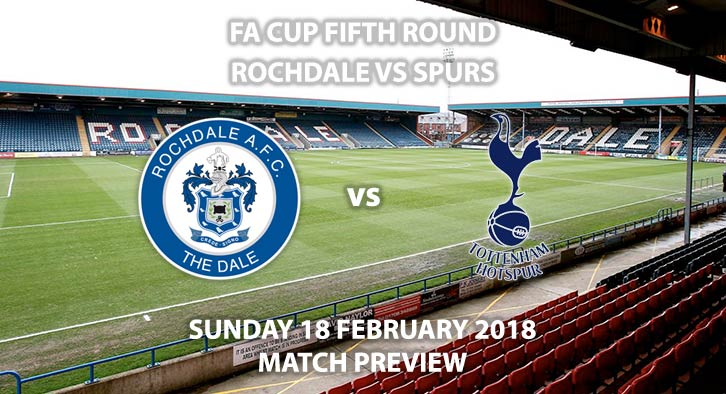 Rochdale vs Tottenham Hotspur. Betting Match Preview, Sunday 18th February 2018, Spotland Stadium, FA Cup - Fifth Round. Live on BBC 1 - 12PM Kick-Off.