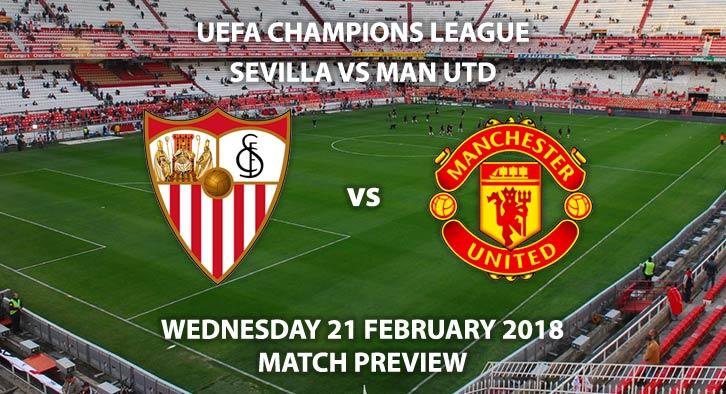 Sevilla vs Manchester United. Betting Match Preview, Wednesday 21st February,Ramón Sánchez Pizjuán Stadium, Champions League - Second Round - First Leg, BT Sport – 7:45pm