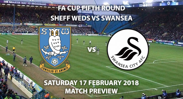 Sheffield Wednesday vs Swansea City. Match Betting Preview, Saturday 17th February, Hillsborough FA Cup - Fifth Round. BT Sport – 12:30pm