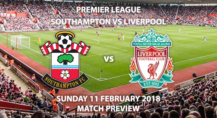 Southampton vs Liverpool, Match Betting Preview, Sunday 11th February 2018.