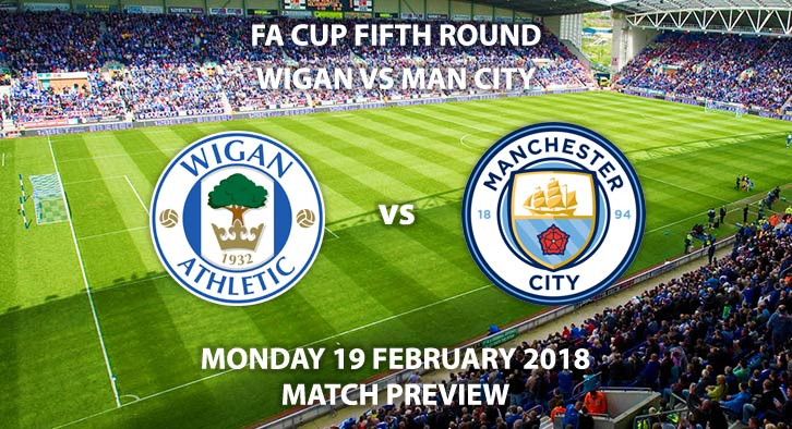 Wigan vs Manchester City. Betting Match Preview - Monday 19th February, DW Stadium, FA Cup 5th Round, Live on BBC One - 20:00 GMT Kick-Off