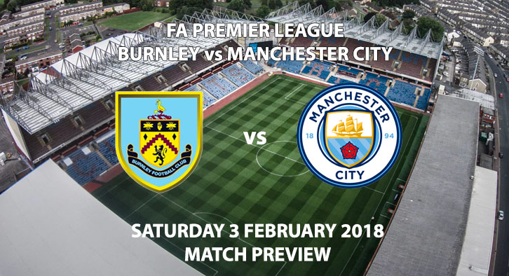 Burnley vs Manchester City Match Preview. Saturday 3rd February 2018.