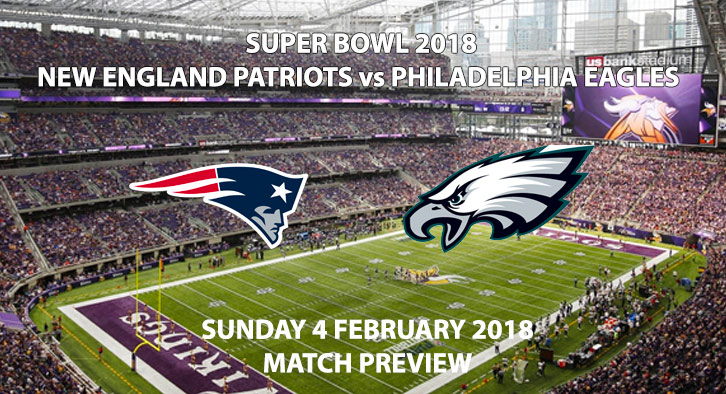 Super Bowl 2018 - New England Patriots vs Philadelphia Eagles