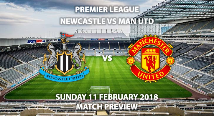 Newcastle vs Manchester United, St James Park, Sunday 11th February 2018. Match Betting Preview.