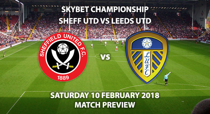 Sheffield United vs Leeds United - Match Betting Preview - Saturday 10 February 2018