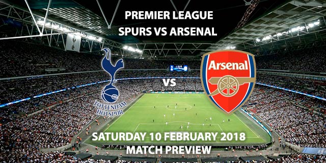 Spurs vs Arsenal - Betting Match Preview, Saturday 10 February 2018