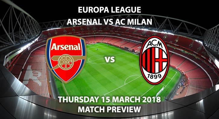 Arsenal vs Milan. Betting Match Preview, Thursday 15th March 2018, UEFA Europa League Last 16 2nd Leg, Emirates Stadium. Live on BT Sport – Kick-Off: 20:05.