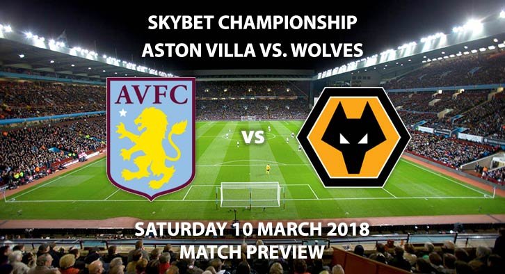 Aston Villa vs Wolves. Betting Match Preview, Saturday 10th March 2018. SkyBet Championship, Villa Park. Live on Sky Sports Football – Kick-Off: 17:30.