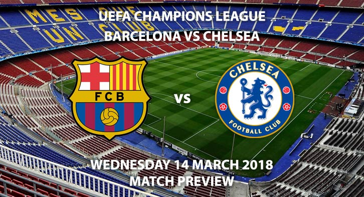 Barcelona vs Chelsea. Betting Match Preview, Wednesday 14th March 2018, UEFA Champions League, Camp Nou. Live on BT Sport – Kick-Off: 19:45.