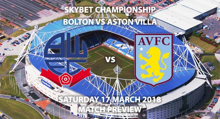 Bolton Wanderers vs Aston Villa. Betting Match Preview, Saturday 17th March 2018, SkyBet Championship, Macron Stadium. Live on Sky Sports Football – Kick-Off: 17:30 GMT.