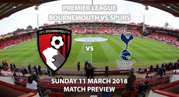 Bournemouth vs Spurs. Betting Match Preview - Sunday 11th March 2018, FA Premier League, Dean Court. Live on Sky Sports – Kick-Off: 16:00.
