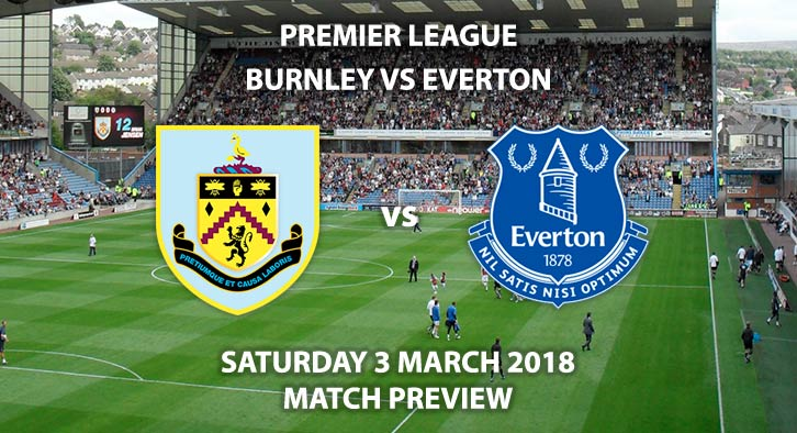 Burnley vs Everton. Betting Match Preview, Saturday 3rd Match, 2018, FA Premier League, Turf Moor. Live on Sky Sports – Kick-Off 12:30 GMT.