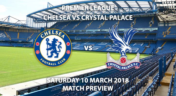 Chelsea vs Crystal Palace. Betting Match Preview. Saturday 10th March 2018, FA Premier League, Stamford Bridge. Live on BT Sport – Kick-Off: 17:30 GMT.