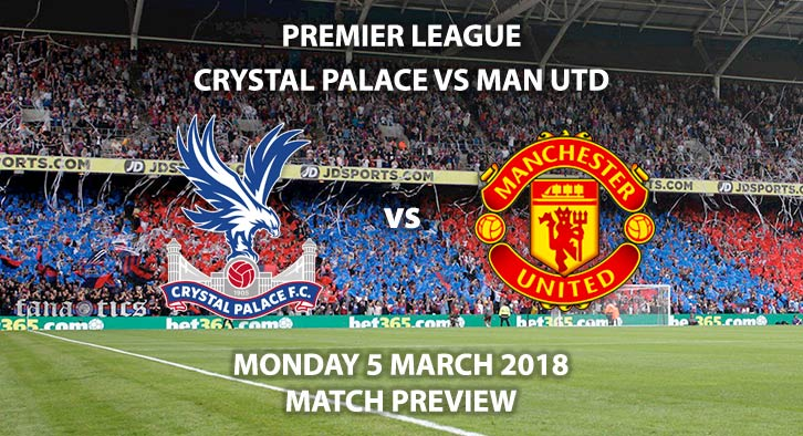 Crystal Palace vs Manchester United. Betting Match Preview, Monday 5th Match, 2018, FA Premier League, Selhurt Park. Live on Sky Sports – Kick-Off 20:00 GMT.