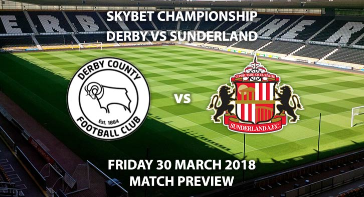 Derby County vs Sunderland. Betting Match Preview, Friday 30th March 2018. Sky Bet Championship, Pride Park. Live on Sky Sports Football – Kick-Off: 19:45 GMT.