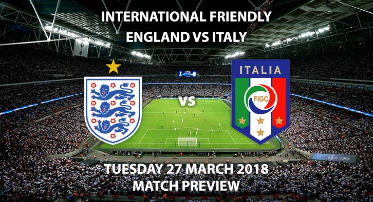 England vs Italy. Betting Match Preview, Friday 23rdMarch 2018, International Friendly,Wembley Stadium. Live on ITV 1, Kick-Off: 20:00 GMT.