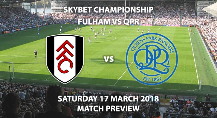 Fulham vs QPR. Betting Match Preview, Saturday 17th March 2018, SkyBet Championship, Craven Cottage. Live on Sky Sports Football – Kick-Off: 12:30GMT.