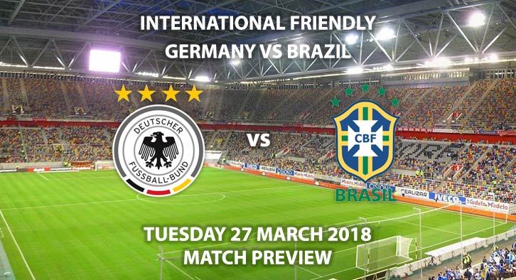 Germany vs Brazil. Betting Match Preview - Tuesday 27thMarch 2018, International Friendly,Olympiastadion, Berlin. Live on BT Sport 2, Kick-Off: 19:45 GMT.