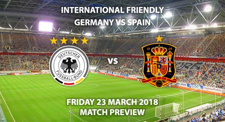 Germany vs Spain. Betting Match Preview, Friday 23rdMarch 2018, International Friendly,Esprit Arena. Live on BT Sport 3, Kick-Off: 19:45 GMT.