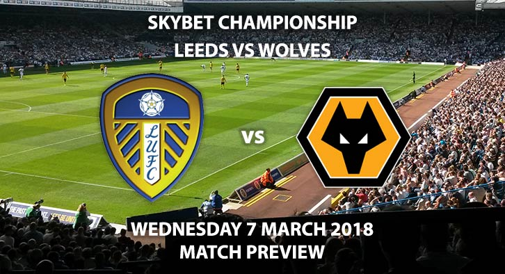 Leeds United vs Wolves. Betting Match Preview, Wednesday 7th February, 2018, SkyBet Championship, Elland Road. Live on Sky Sports Football – Kick-Off 19:45 GMT.