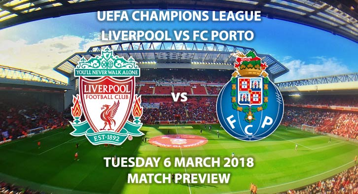 Liverpool vs FC Porto. Betting Match Preview, Tuesday 6th February, 2018, UEFA Champions League, Anfield. Live on BT Sport – Kick-Off 19:45 GMT.