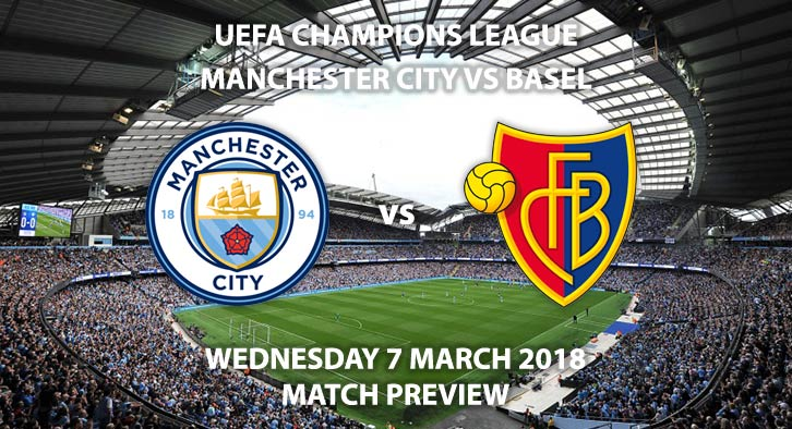 Manchester City vs Basel. Betting Match Preview, Wednesday 7th February, 2018. UEFA Champions League, Etihad Stadium. Live on BT Sport – Kick-Off 19:45 GMT.