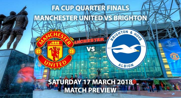 Manchester United vs Brighton &Hove Albion. Betting Match Preview, Saturday 17th March 2018, FA Cup Quarter-Final, Old Trafford. Live on BBC 1 – Kick-Off: 19:45.