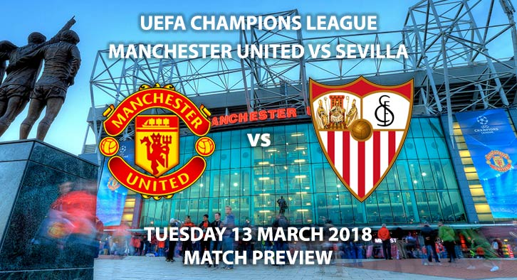 Manchester United vs Sevilla. Betting Match Preview, Tuesday 13th March 2018, UEFA Champions League, Old Trafford . Live on BT Sport 1.
