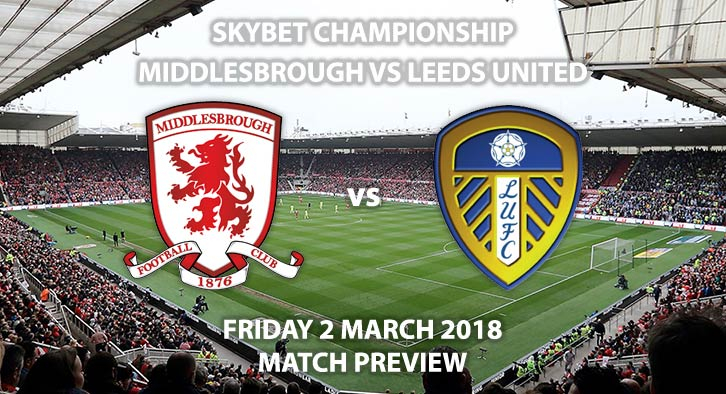 Middlesbrough vs Leeds United. Betting Match Preview Friday 2nd March Sky Bet Championship, Live on Sky Sports 1, Kick-Off: 19:45 GMT.
