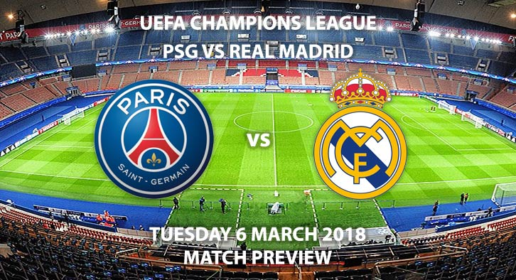 Paris St Germain vs Real Madrid. Betting Match Preview, Tuesday 6th February, 2018, UEFA Champions League, Parc Des Princes. Live on BT Sport from 19:45.