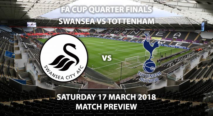 Swansea City vs Tottenham. Betting Match Preview - Saturday 17th March 2018, FA Cup Quater-Final, Libery Stadium. Live on BT Sport – Kick-Off at 12:15.
