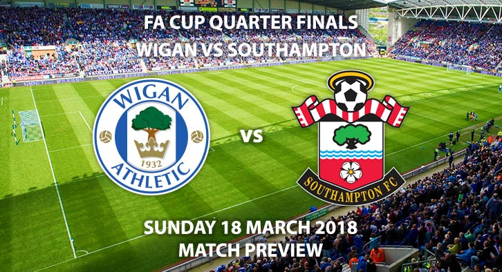 Wigan Athletic vs Southampton. Betting Match Preview, Sunday 18th March 2018, FA Cup Quarter-Final, DW Stadium. Live on BBC 1 – Kick-Off: 13:30.