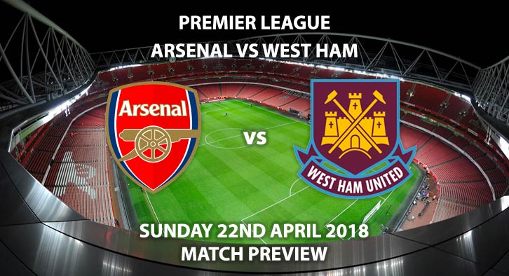 Arsenal vs West Ham United. Betting Match Preview, Sunday 22nd April 2018, FA Premier League, Emirates Stadium. Live on Sky Sports Premier League – Kick-Off: 13:30.